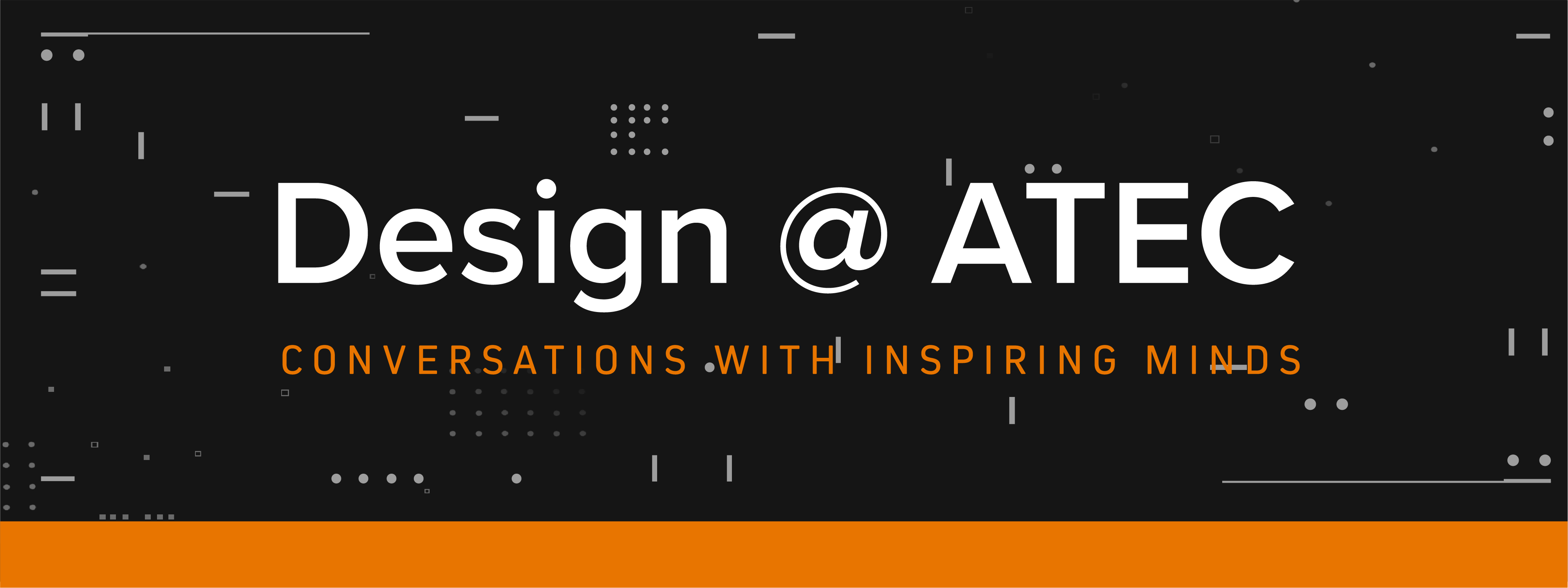 Series Banner- Design at ATEC Conversations With Inspiring Minds